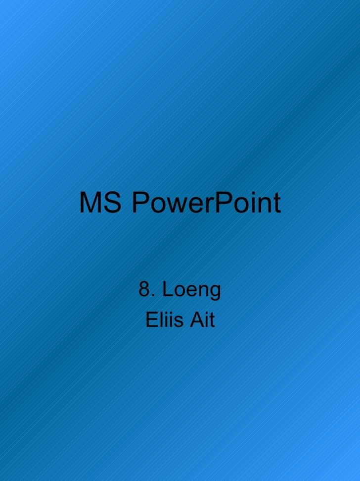 MS PowerPoint 8. Loeng Eliis Ait