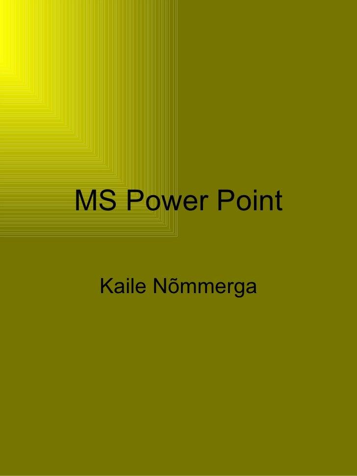 MS Power Point Kaile Nõmmerga