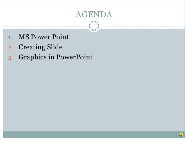 AGENDA1. MS Power Point2. Creating Slide3. Graphics in PowerPoint