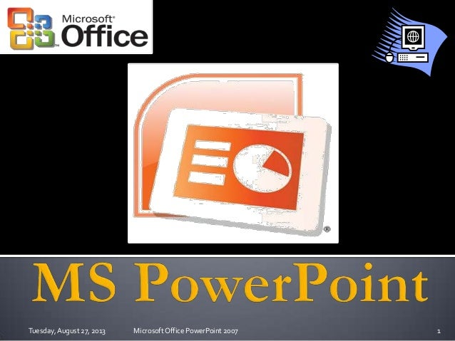 1Microsoft Office PowerPoint 2007Tuesday,August 27, 2013