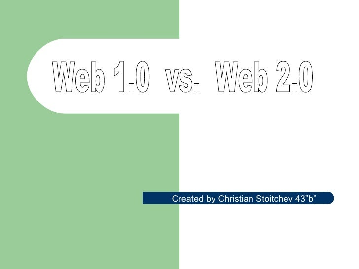 "Web 1.0  vs.  Web 2.0 Created by Christian Stoitchev 43""b"""