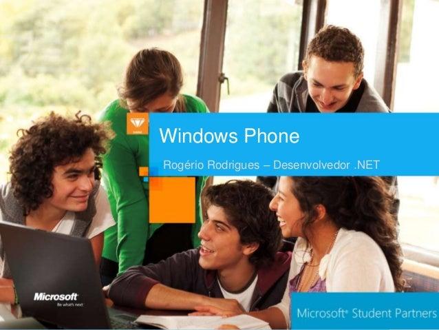 Windows PhoneRogério Rodrigues – Desenvolvedor .NET