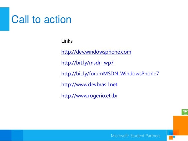 Call to action           Links           http://dev.windowsphone.com           http://bit.ly/msdn_wp7           http://bit...