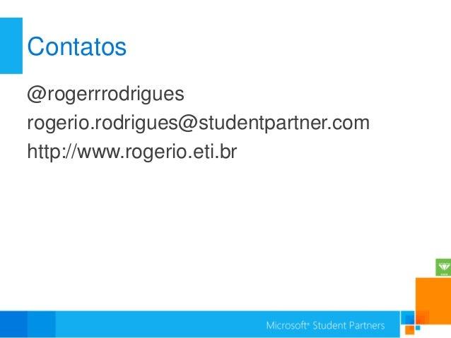 Contatos@rogerrrodriguesrogerio.rodrigues@studentpartner.comhttp://www.rogerio.eti.br