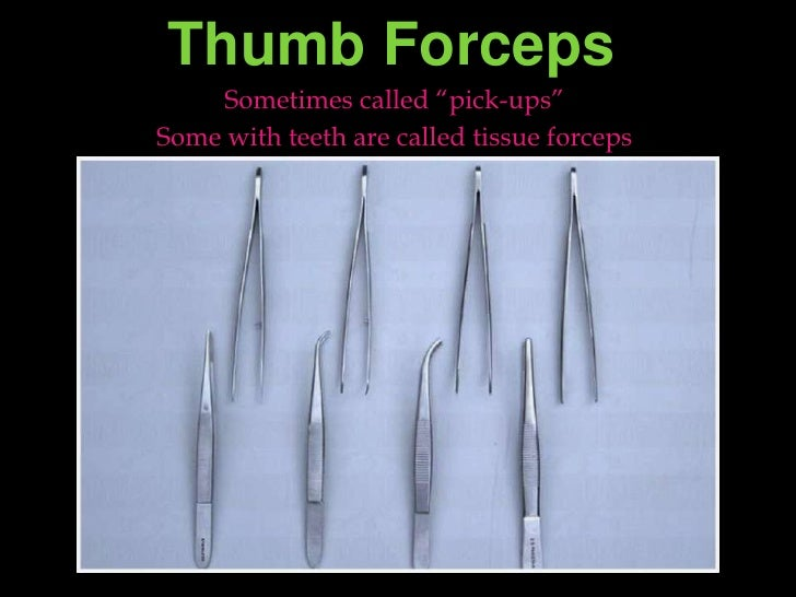 """Thumb Forceps<br />Sometimes called """"pick-ups""""<br />Some with teeth are called tissue forceps<br />"""
