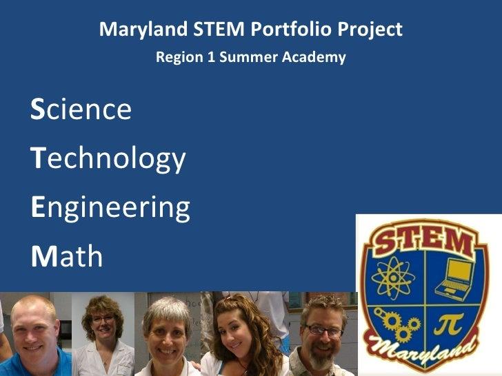 <ul><li>Maryland STEM Portfolio Project </li></ul><ul><li>Region 1 Summer Academy </li></ul><ul><li>S cience </li></ul><ul...