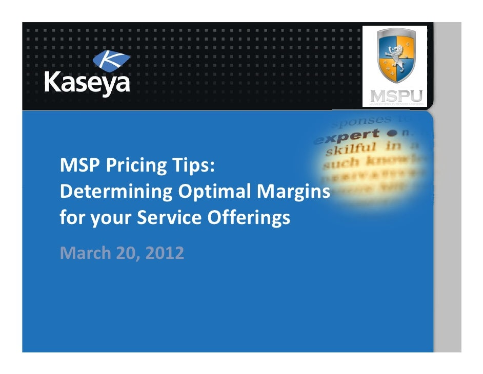 MSP Pricing Tips:Determining Optimal Marginsfor your Service OfferingsMarch 20, 2012