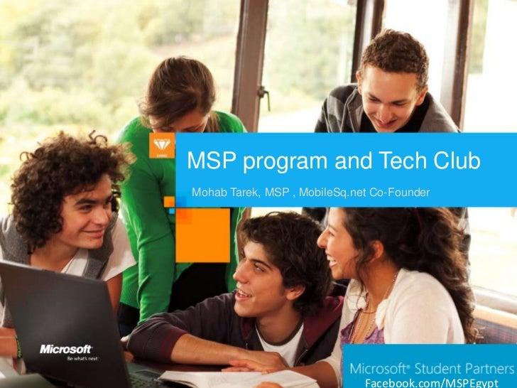 MSP program and Tech ClubMohab Tarek, MSP , MobileSq.net Co-Founder                              Facebook.com/MSPEgypt