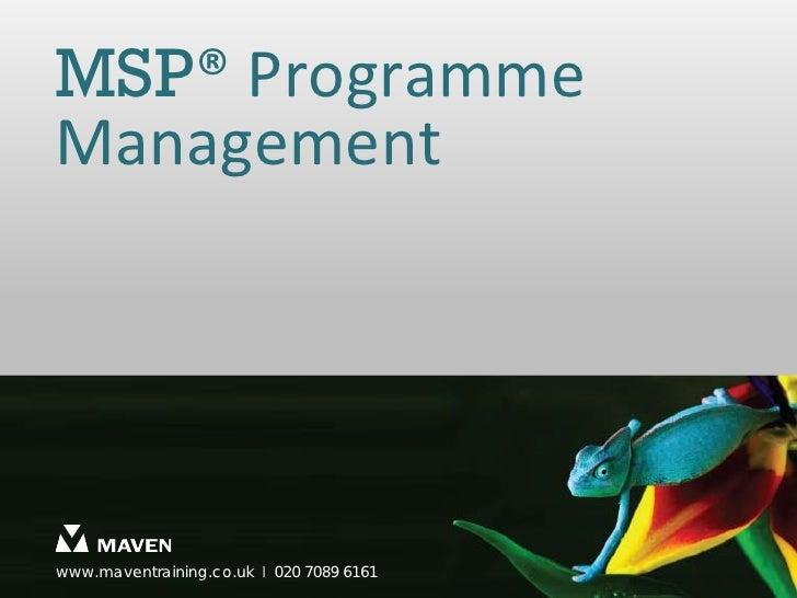 MSP® ProgrammeManagementwww.maventraining.co.uk І 020 7089 6161