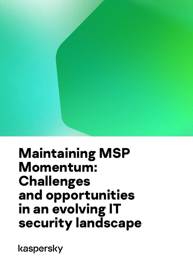 Maintaining MSP Momentum: Challenges and opportunities in an evolving IT security landscape