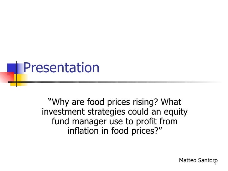 """Presentation """" Why are food prices rising? What investment strategies could an equity fund manager use to profit from infl..."""