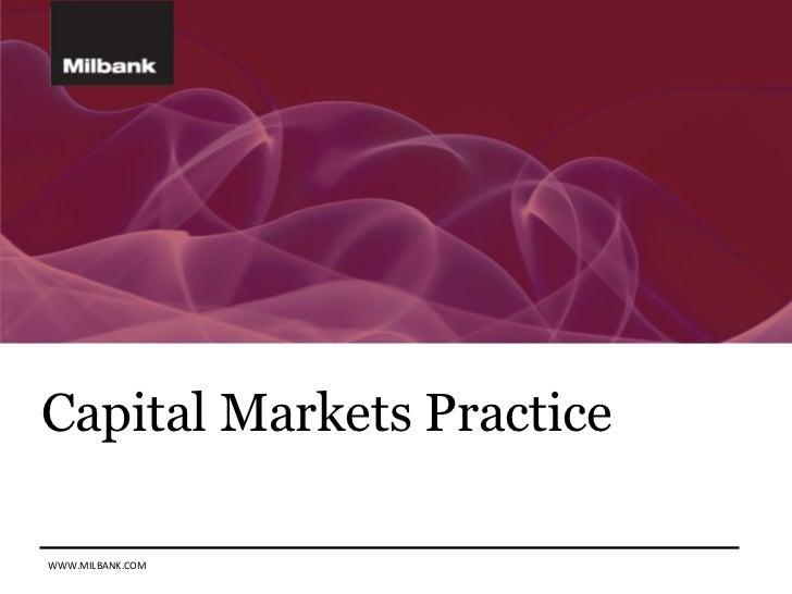Capital Markets PracticeWWW.MILBANK.COM