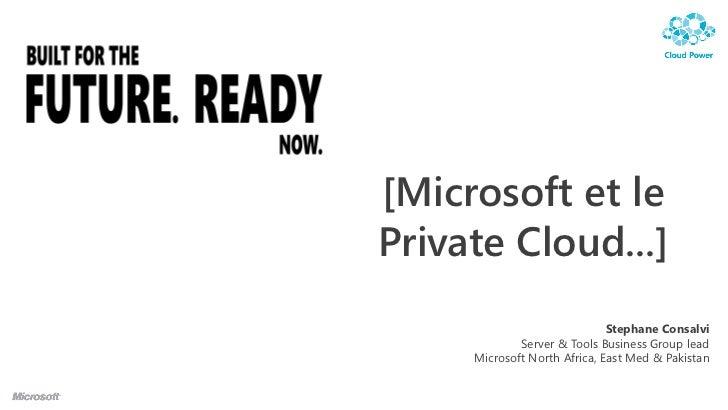 [Microsoft et lePrivate Cloud...]                              Stephane Consalvi             Server & Tools Business Group...