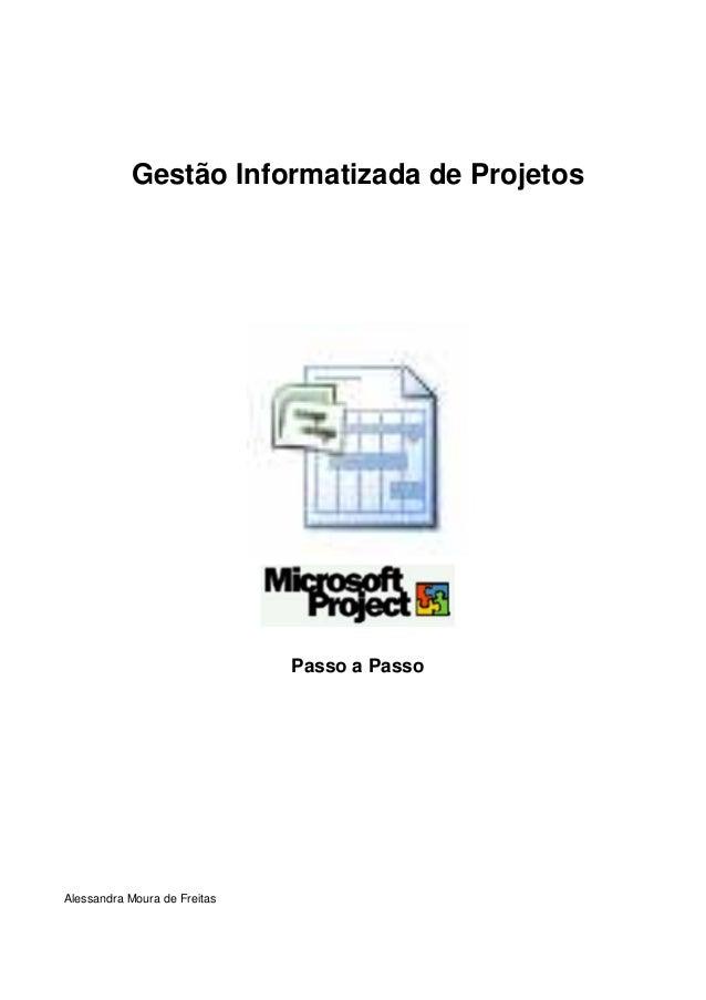 Gestão Informatizada de Projetos Passo a Passo Alessandra Moura de Freitas