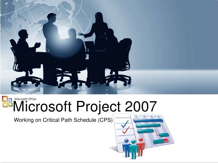 Microsoft Project 2007Working on Critical Path Schedule (CPS)