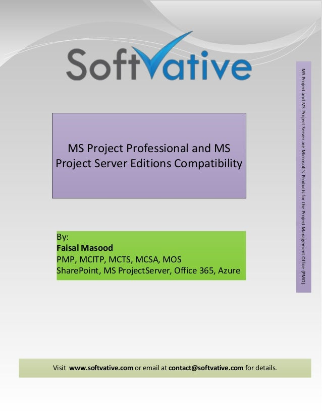 By: Faisal Masood PMP, MCITP, MCTS, MCSA, MOS SharePoint, MS ProjectServer, Office 365, Azure Visit www.softvative.com or ...