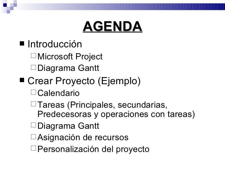 AGENDA <ul><li>Introducción </li></ul><ul><ul><li>Microsoft Project </li></ul></ul><ul><ul><li>Diagrama Gantt </li></ul></...