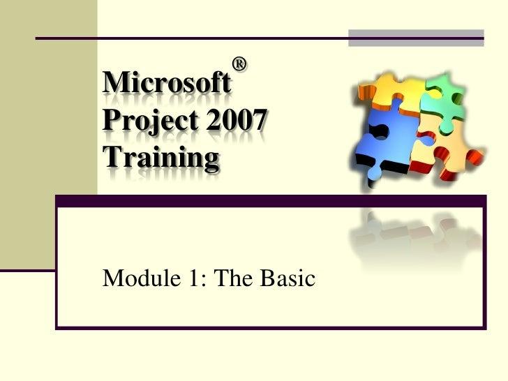®MicrosoftProject 2007TrainingModule 1: The Basic
