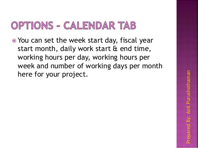 PreparedBy:AnilPurushothaman  You can set the week start day, fiscal year start month, daily work start & end time, worki...