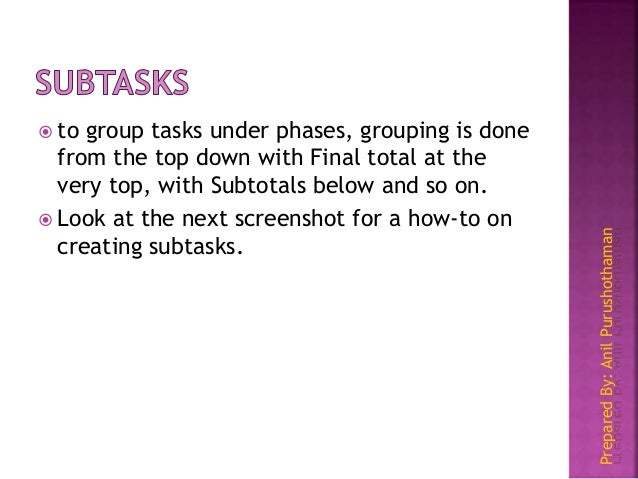 PreparedBy:AnilPurushothaman  to group tasks under phases, grouping is done from the top down with Final total at the ver...