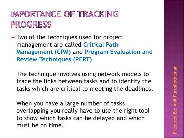 PreparedBy:AnilPurushothaman  Two of the techniques used for project management are called Critical Path Management (CPM)...