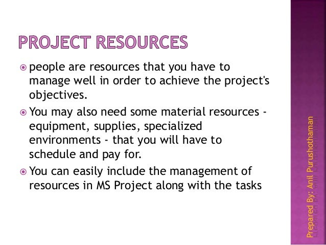 PreparedBy:AnilPurushothaman  people are resources that you have to manage well in order to achieve the project's objecti...