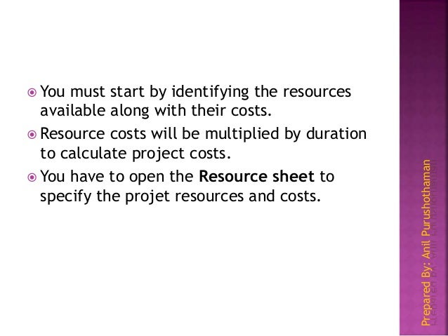 PreparedBy:AnilPurushothaman  You must start by identifying the resources available along with their costs.  Resource co...