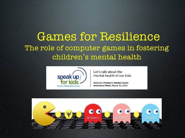 Games for ResilienceThe role of computer games in fostering       children s mental health