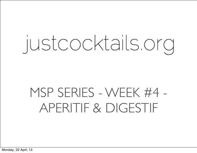 MSP SERIES - WEEK #4 -APERITIF & DIGESTIFMonday, 22 April, 13