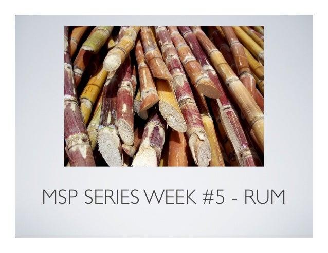 MSP SERIES WEEK #5 - RUM