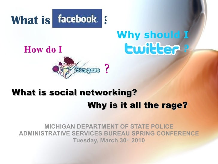 What is social networking?   MICHIGAN DEPARTMENT OF STATE POLICE ADMINISTRATIVE SERVICES BUREAU SPRING CONFERENCE Tuesday,...