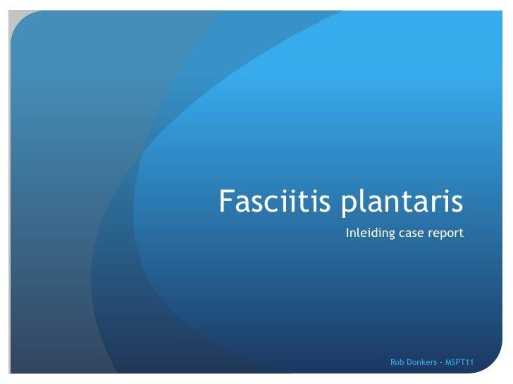 Fasciitis plantaris         Inleiding case report                Rob Donkers - MSPT11