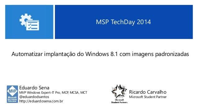 Eduardo Sena MVP Windows Expert-IT Pro, MCP, MCSA, MCT @eduardodsantos http://eduardosena.com.br MSP TechDay 2014 Automati...