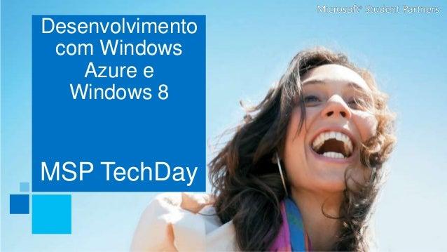Desenvolvimento com Windows Azure e Windows 8  MSP TechDay
