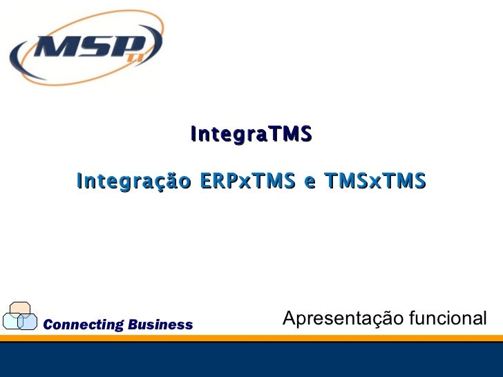 Connecting Business Integração ERPxTMS e TMSxTMS Apresentação funcional IntegraTMS