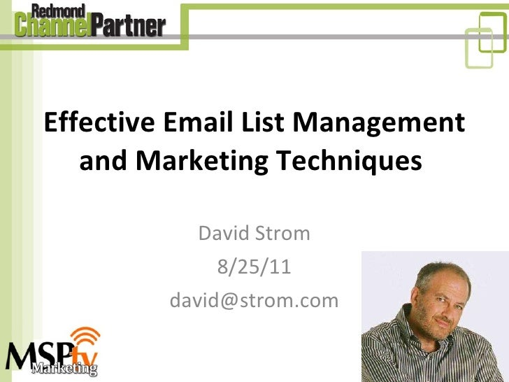 David Strom 8/25/11 [email_address] Effective Email List Management and Marketing Techniques