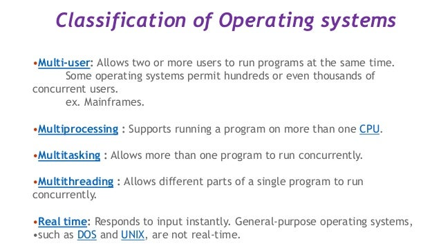 classification of operating system 812 multiprocessor operating system types let us now turn from multiprocessor hardware to multiprocessor software, in particular, multiprocessor operating systems.
