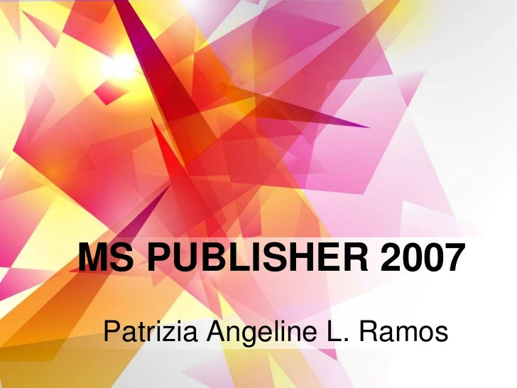 MS PUBLISHER 2007 Patrizia Angeline L. Ramos