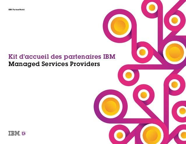 Kit d'accueil des partenaires IBM Managed Services Providers IBM PartnerWorld