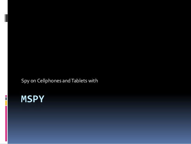 MSPY Spy on Cellphones andTablets with