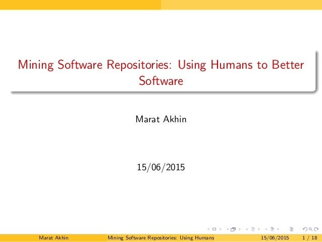 Mining Software Repositories: Using Humans to Better Software Marat Akhin 15/06/2015 Marat Akhin Mining Software Repositor...
