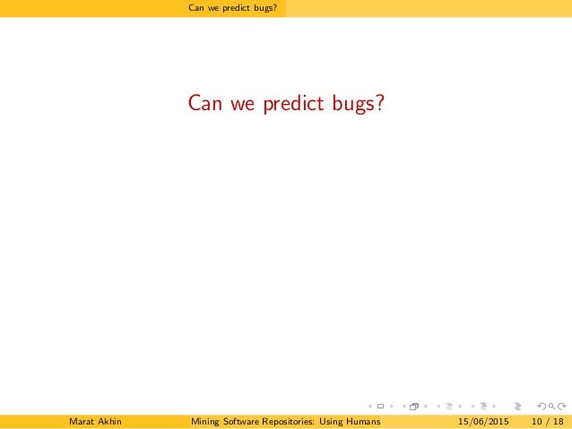 Can we predict bugs? Can we predict bugs? Marat Akhin Mining Software Repositories: Using Humans to Better Software15/06/2...