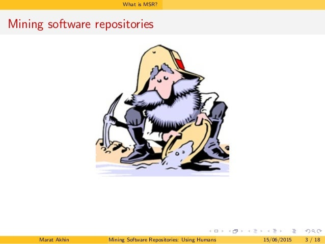 What is MSR? Mining software repositories Marat Akhin Mining Software Repositories: Using Humans to Better Software 15/06/...