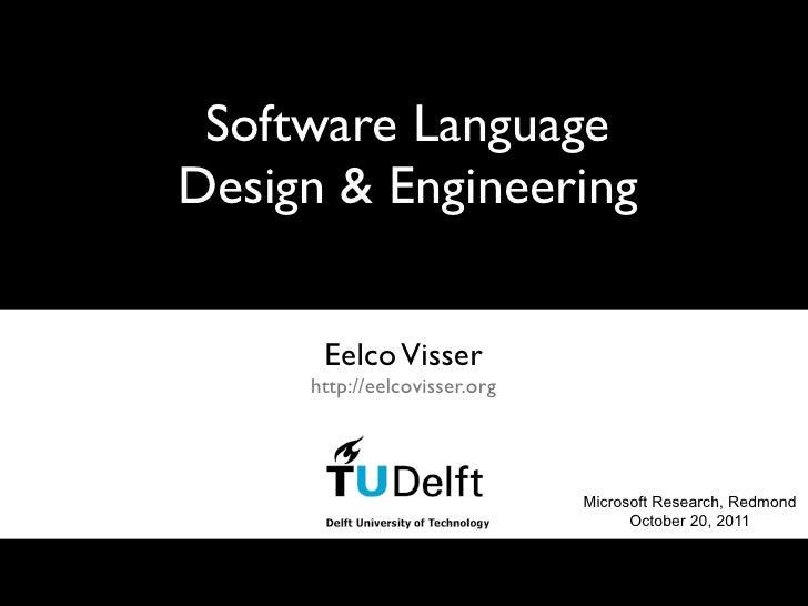 Software LanguageDesign & Engineering      Eelco Visser     http://eelcovisser.org                              Microsoft ...