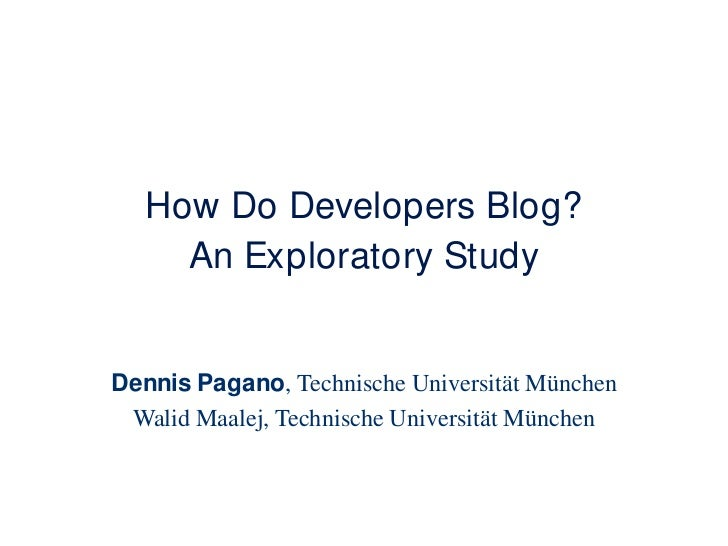 How Do Developers Blog?An Exploratory Study<br />Dennis Pagano, Technische Universität München<br />Walid Maalej, Technisc...