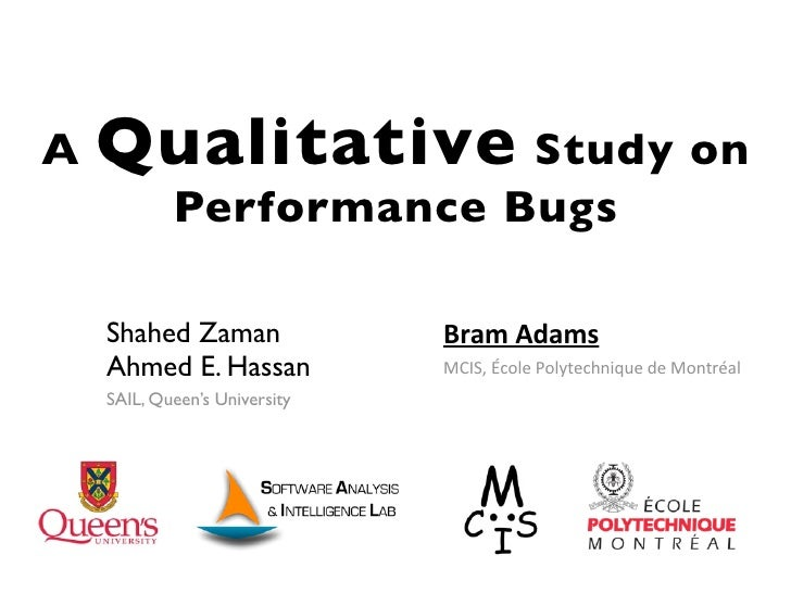 A   Qualitative Study on            Performance Bugs    Shahed Zaman               Bram%Adams    Ahmed E. Hassan          ...