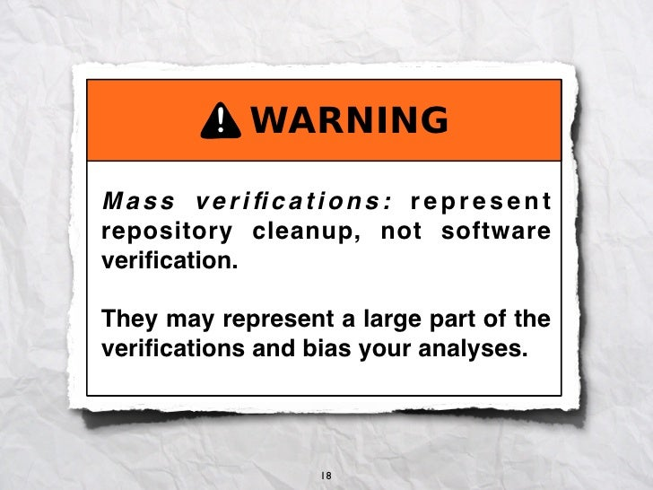 Mass verifications: representrepository cleanup, not softwareverification.They may represent a large part of thever...