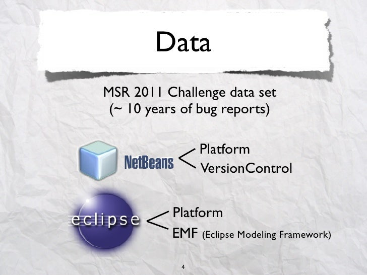 DataMSR 2011 Challenge data set (~ 10 years of bug reports)                Platform                VersionControl         ...