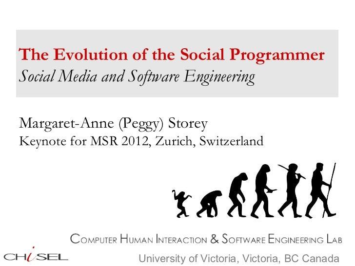 The Evolution of the Social ProgrammerSocial Media and Software EngineeringMargaret-Anne (Peggy) StoreyKeynote for MSR 201...