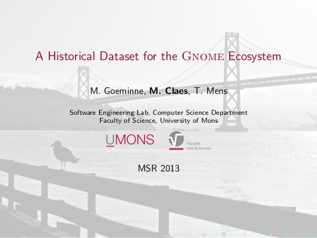 A Historical Dataset for the Gnome EcosystemM. Goeminne, M. Claes, T. MensSoftware Engineering Lab, Computer Science Depar...